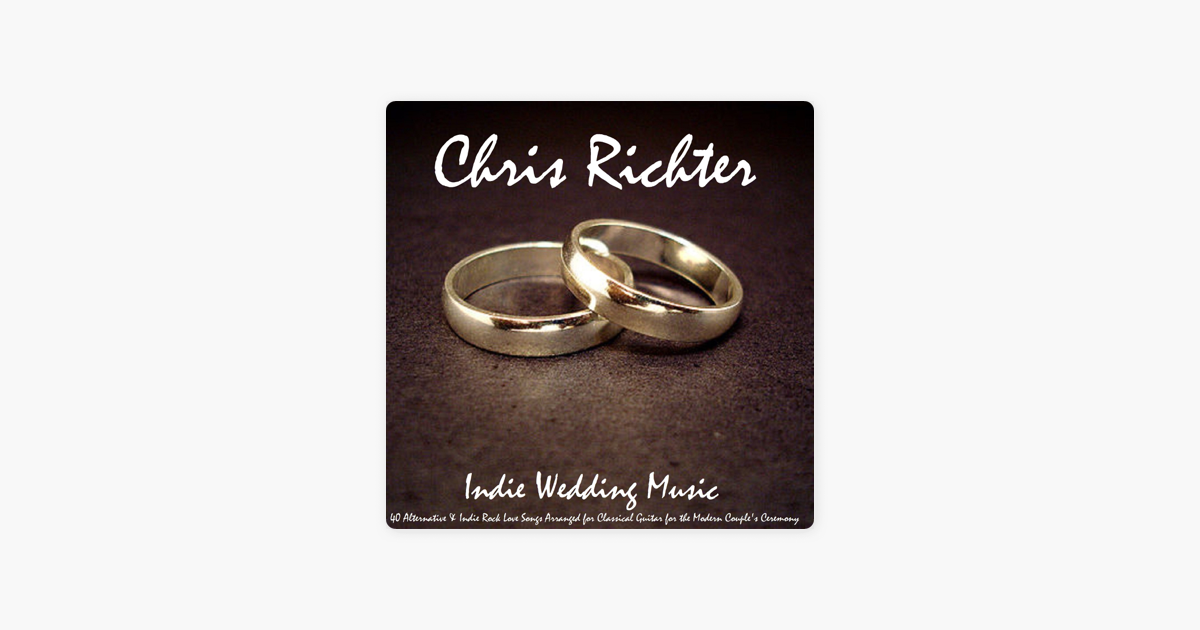 Indie Wedding Music 40 Alternative Indie Rock Love Songs Arranged For Classical Guitar For The Modern Couple S Ceremony By Chris Richter