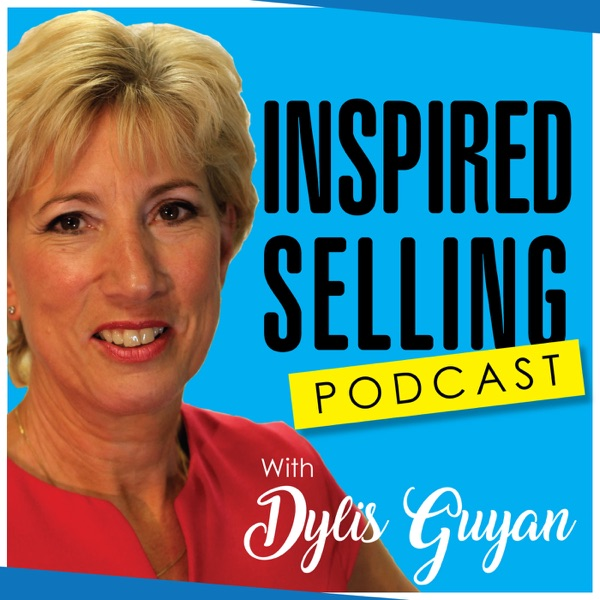 The Inspired Selling Podcast with Dylis Guyan