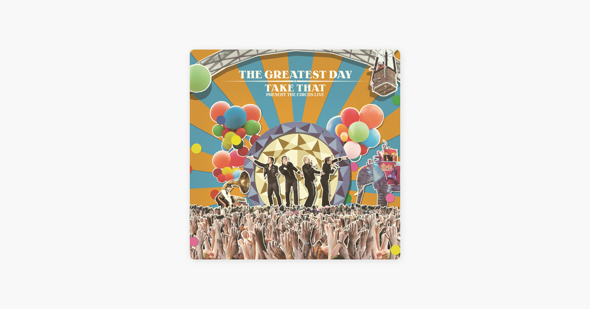 Apple Music 上take That的专辑 The Greatest Day Take That Present The Circus Live