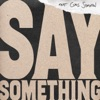 Say Something feat Chris Stapleton Live Version Single