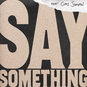 Say Something (feat. Chris Stapleton) [Live Version] - Single Mp3 Download