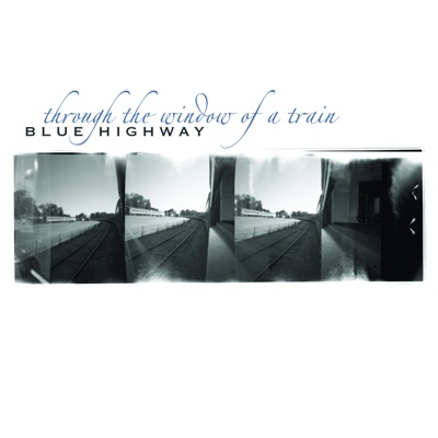 Through the Window of a Train - Blue Highway