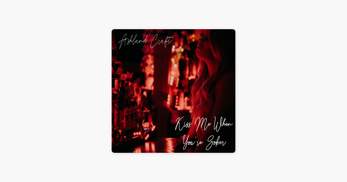 Kiss Me When Youre Sober Single By Ashland Craft On Apple Music