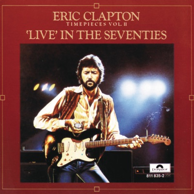 Timepieces, Vol. II: 'Live' In the Seventies - Eric Clapton