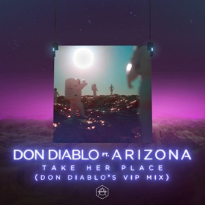 Take Her Place (feat. A R I Z O N A) [Don Diablo's VIP Mix] - Single Mp3 Download
