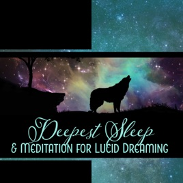 Deepest Sleep & Meditation for Lucid Dreaming - Very Delicate Soothing  Music, Calm Night, Relaxation for the Mind, Yoga Nidra, Sweet Slumber by  Deep