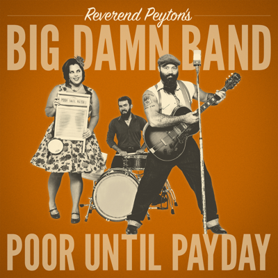 Poor Until Payday - The Reverend Peyton's Big Damn Band song