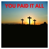 You Paid It All - Single