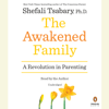 Shefali Tsabary Ph.D. - The Awakened Family: A Revolution in Parenting (Unabridged) artwork