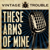 Vintage Trouble - These Arms of Mine