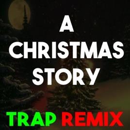Christmas Remix.A Christmas Story Trap Remix Single By Christmas Classics Remix