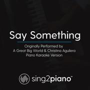 Say Something (Originally Performed by a Great Big World & Christina Aguilera) [Piano Karaoke Version] - Sing2Piano - Sing2Piano