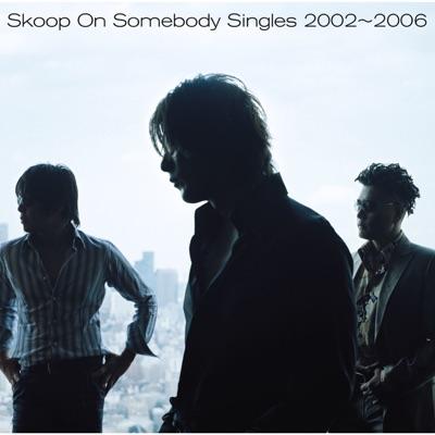 Singles 2002~2006 - Skoop on Somebody