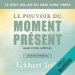 Le pouvoir du moment présent : Guide d'éveil spirituel