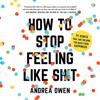 Andrea Owen - How to Stop Feeling Like Sh*t  artwork