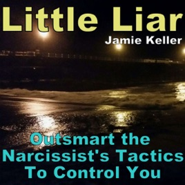 Little Liar: Outsmart the Narcissist's Tactics to Control You (Unabridged)