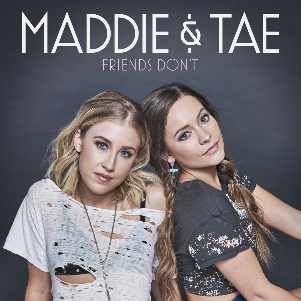 Friends Don't - Maddie & Tae,music,Friends Don't,Maddie & Tae