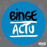 Binge Actu podcast