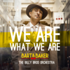 We Are What We Are (feat. Billy Bros. Orchestra) - EP - Bart&Baker