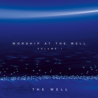 Worship At the Well, Vol. 1 – The Well