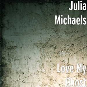 Julia Michaels - Love My Ghost
