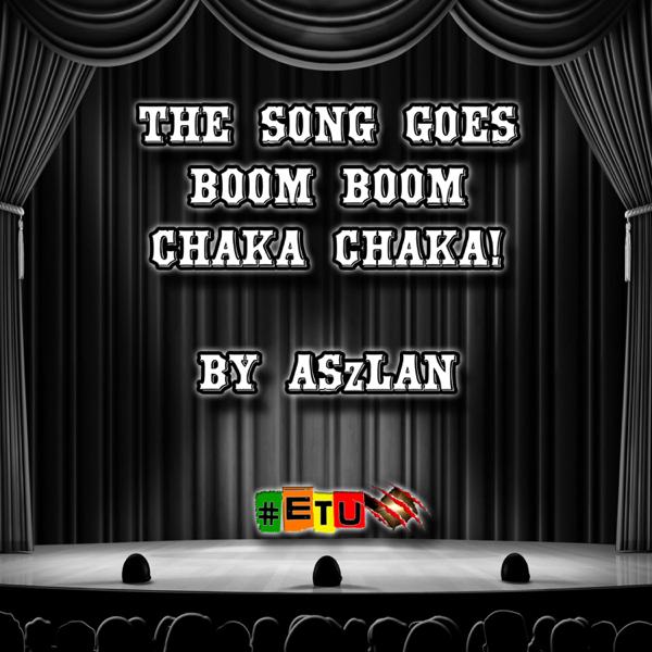 The Song Goes Boom Boom Chaka Chaka! - Single by Aszlan