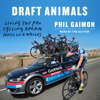 Phil Gaimon - Draft Animals: Living the Pro Cycling Dream (Once in a While) artwork