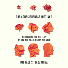 The Consciousness Instinct: Unraveling the Mystery of How the Brain Makes the Mind (Unabridged) audiobook