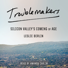 Troublemakers: Silicon Valley's Coming of Age (Unabridged) audiobook