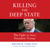 Jerome R. Corsi - Killing the Deep State: The Fight to Save President Trump (Unabridged)  artwork