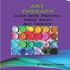 Art Therapy: Learn Some Principal Things About Art Therapy (Unabridged)
