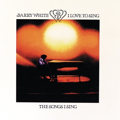 I Love to Sing the Songs I Sing - Barry White