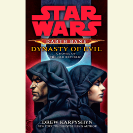 Dynasty of Evil: Star Wars Legends (Darth Bane): A Novel of the Old Republic (Unabridged) audiobook