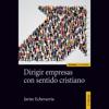 Dirigir Empresas con Sentido Cristiano [Managing Companies with a Christian Sensibility] (Unabridged) - Javier Echevarría