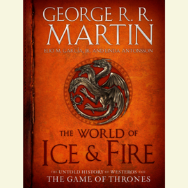 The World of Ice & Fire: The Untold History of Westeros and the Game of Thrones (Unabridged) audiobook