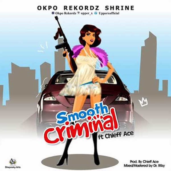 Smooth Criminal (feat  Chieff Ace) - Single by Okpo Rekordz