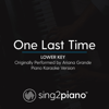 One Last Time (Lower Key) Originally Performed by Ariana Grande] [Piano Karaoke Version] - Sing2Piano
