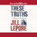 Jill Lepore - These Truths: A History of the United States
