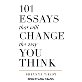 101 Essays That Will Change the Way You Think (Unabridged) audiobook