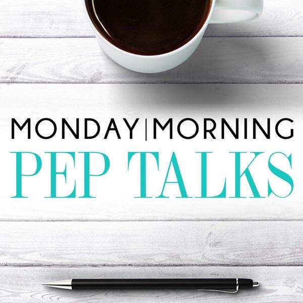 Monday Morning Pep Talks