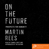 Martin Rees - On the Future: Prospects for Humanity (Unabridged)  artwork