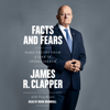 Trey Brown & James R. Clapper - Facts and Fears (Unabridged)  artwork