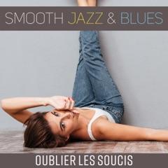 Smooth jazz & blues: Oublier les soucis - Musique pour se détendre