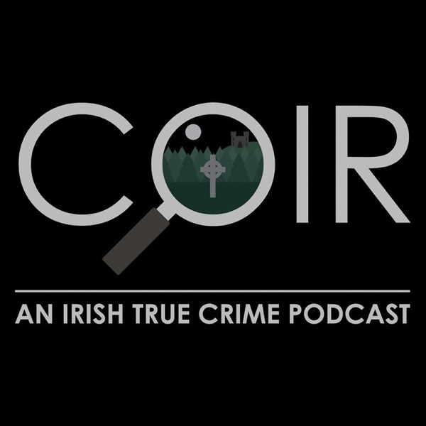 Coir: An Irish True Crime Podcast