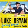 Spring Break...Here to Party - Luke Bryan