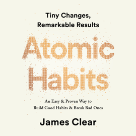 Atomic Habits: Tiny Changes, Remarkable Results (Unabridged) audiobook