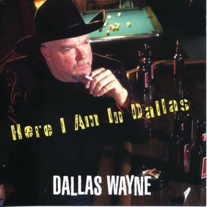 Dallas Wayne - Here I Am In Dallas
