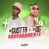 Abusadamente - MC Gustta & Mc dg