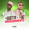 Abusadamente - MC Gustta & Mc dg
