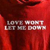 Love Won't Let Me Down